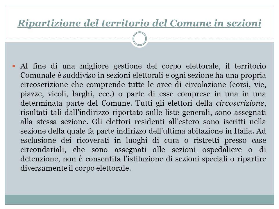 Ripartizione del territorio del Comune in sezioni Al fine di una migliore gestione del corpo elettorale, il territorio Comunale è suddiviso in sezioni
