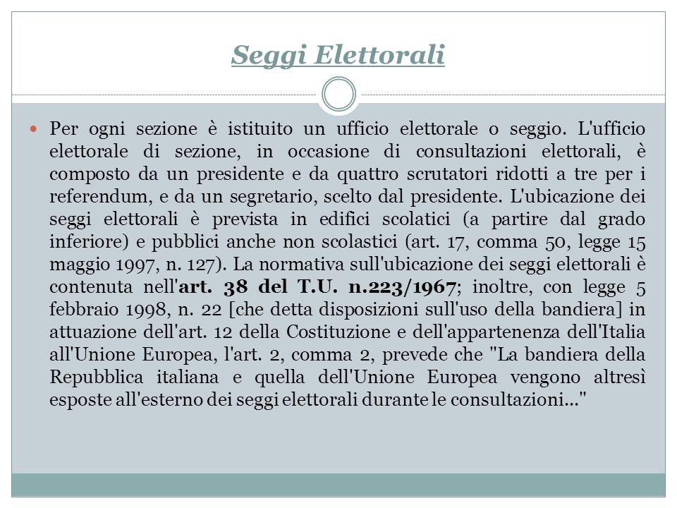 Seggi Elettorali Per ogni sezione è istituito un ufficio elettorale o seggio. L'ufficio elettorale di sezione, in occasione di consultazioni elettoral