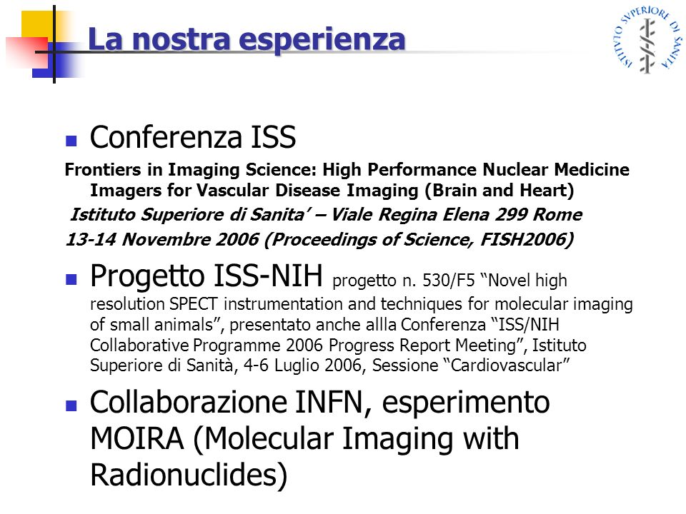 La nostra esperienza Conferenza ISS Frontiers in Imaging Science: High Performance Nuclear Medicine Imagers for Vascular Disease Imaging (Brain and He