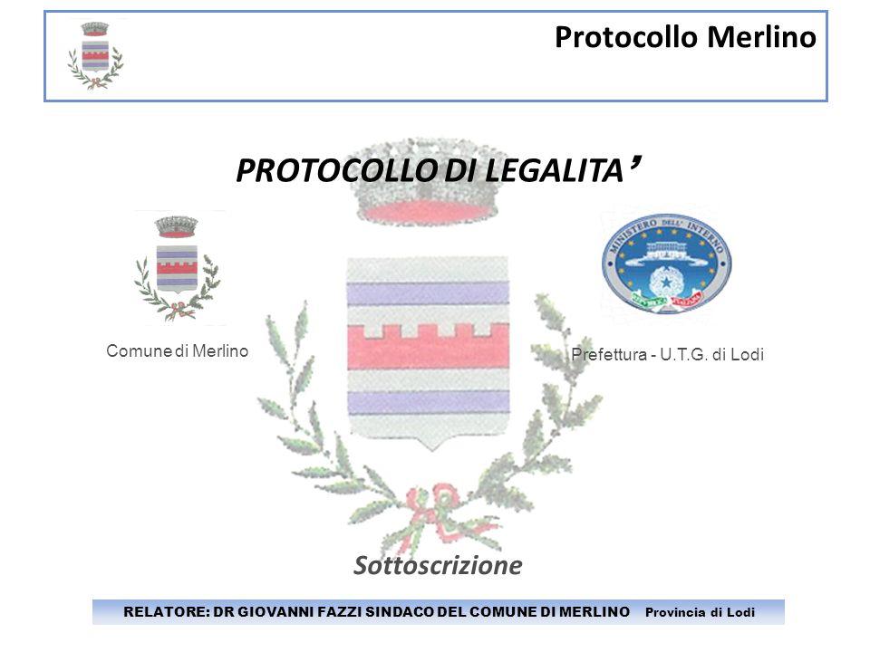 Protocollo Merlino RELATORE: DR GIOVANNI FAZZI SINDACO DEL COMUNE DI MERLINO Provincia di Lodi Impegni da assumere 7) Prevedere, in caso di automatica risoluzione del vincolo, una penale pari al 10% forfettaria del valore del contratto di appalto.