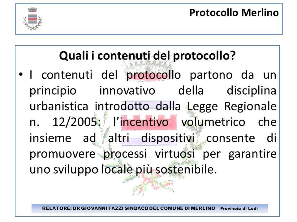 Protocollo Merlino RELATORE: DR GIOVANNI FAZZI SINDACO DEL COMUNE DI MERLINO Provincia di Lodi Quali i contenuti del protocollo? I contenuti del proto