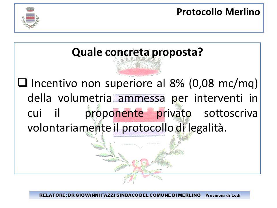Protocollo Merlino RELATORE: DR GIOVANNI FAZZI SINDACO DEL COMUNE DI MERLINO Provincia di Lodi Quale concreta proposta? Incentivo non superiore al 8%