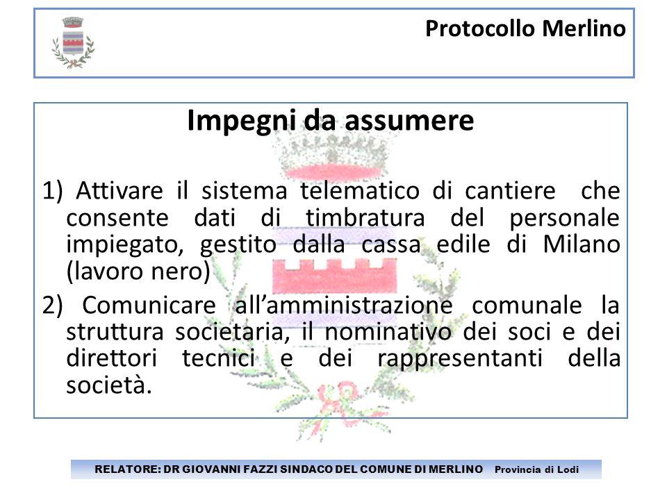 Protocollo Merlino RELATORE: DR GIOVANNI FAZZI SINDACO DEL COMUNE DI MERLINO Provincia di Lodi Impegni da assumere 1) Attivare il sistema telematico d