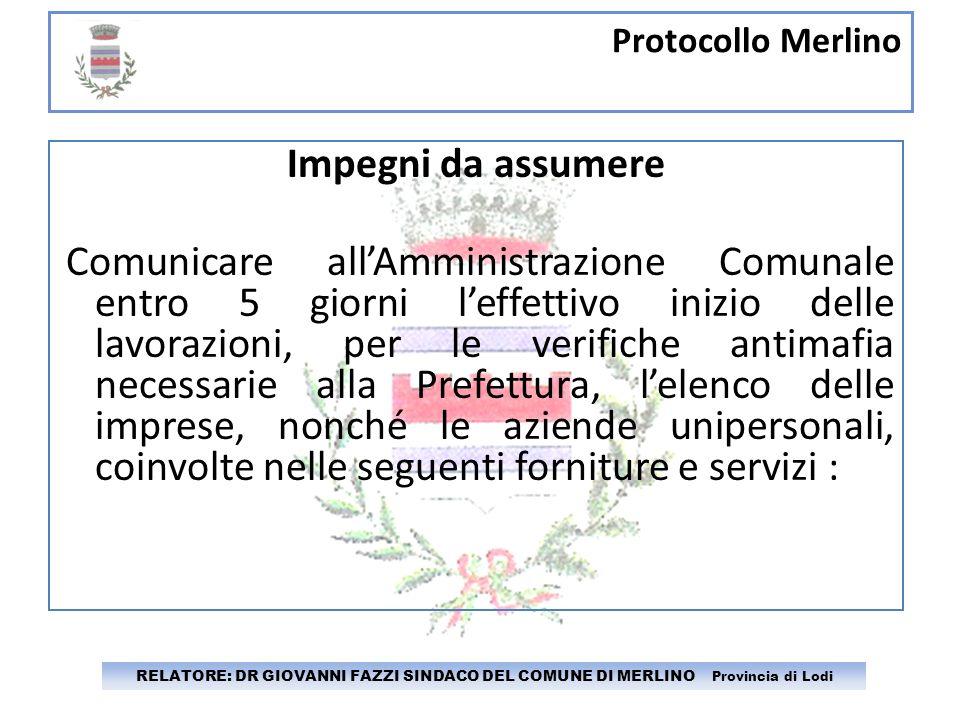 Protocollo Merlino RELATORE: DR GIOVANNI FAZZI SINDACO DEL COMUNE DI MERLINO Provincia di Lodi Impegni da assumere Comunicare allAmministrazione Comun