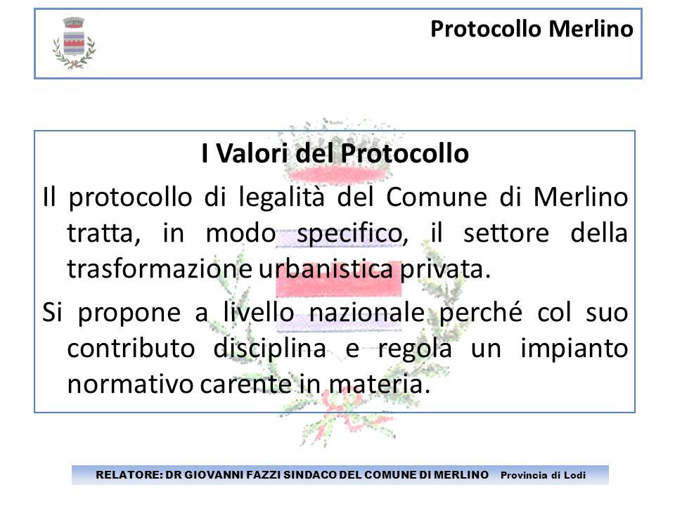 Protocollo Merlino RELATORE: DR GIOVANNI FAZZI SINDACO DEL COMUNE DI MERLINO Provincia di Lodi I Valori del Protocollo Il protocollo di legalità del C