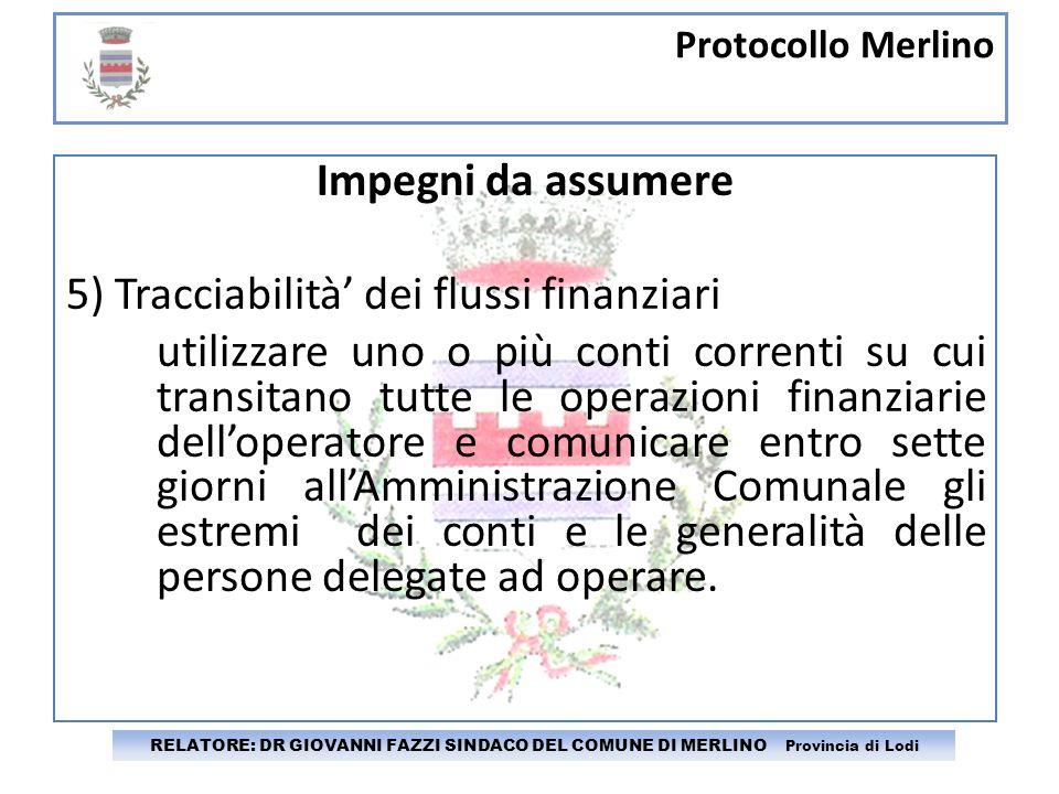 Protocollo Merlino RELATORE: DR GIOVANNI FAZZI SINDACO DEL COMUNE DI MERLINO Provincia di Lodi Impegni da assumere 5) Tracciabilità dei flussi finanzi