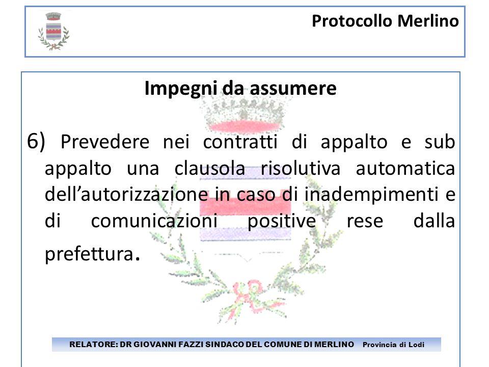 Protocollo Merlino RELATORE: DR GIOVANNI FAZZI SINDACO DEL COMUNE DI MERLINO Provincia di Lodi Impegni da assumere 6) Prevedere nei contratti di appal