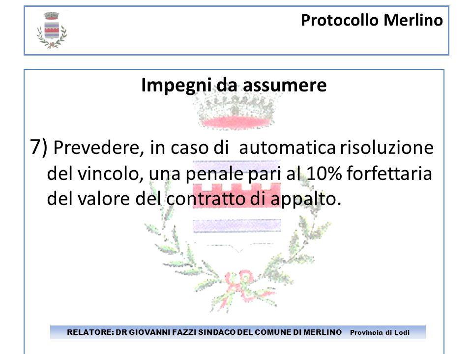 Protocollo Merlino RELATORE: DR GIOVANNI FAZZI SINDACO DEL COMUNE DI MERLINO Provincia di Lodi Impegni da assumere 7) Prevedere, in caso di automatica