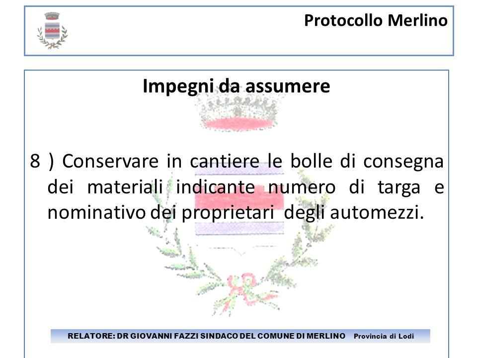 Protocollo Merlino RELATORE: DR GIOVANNI FAZZI SINDACO DEL COMUNE DI MERLINO Provincia di Lodi Impegni da assumere 8 ) Conservare in cantiere le bolle