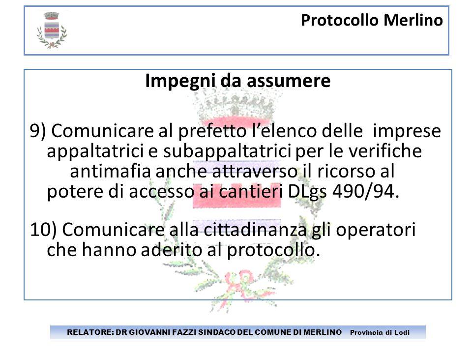 Protocollo Merlino RELATORE: DR GIOVANNI FAZZI SINDACO DEL COMUNE DI MERLINO Provincia di Lodi Impegni da assumere 9) Comunicare al prefetto lelenco d