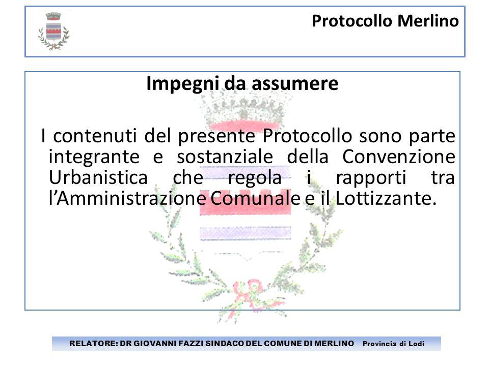 Protocollo Merlino RELATORE: DR GIOVANNI FAZZI SINDACO DEL COMUNE DI MERLINO Provincia di Lodi Impegni da assumere I contenuti del presente Protocollo
