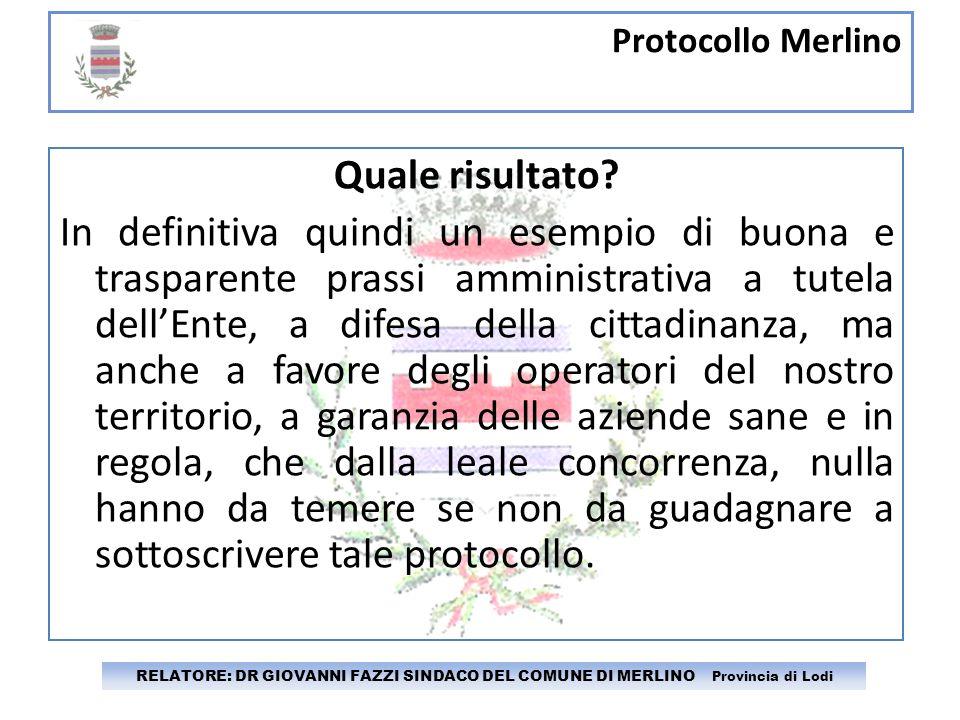 Protocollo Merlino RELATORE: DR GIOVANNI FAZZI SINDACO DEL COMUNE DI MERLINO Provincia di Lodi Quale risultato? In definitiva quindi un esempio di buo