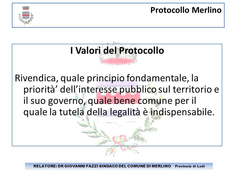 Protocollo Merlino RELATORE: DR GIOVANNI FAZZI SINDACO DEL COMUNE DI MERLINO Provincia di Lodi I Valori del Protocollo Rivendica, quale principio fond
