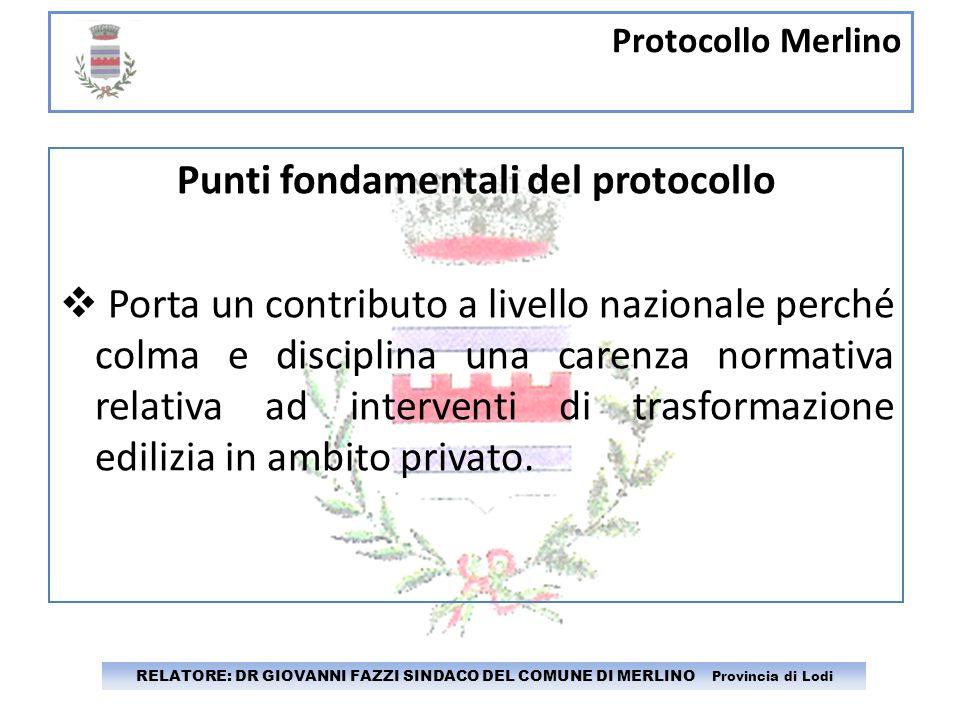 Protocollo Merlino RELATORE: DR GIOVANNI FAZZI SINDACO DEL COMUNE DI MERLINO Provincia di Lodi Punti fondamentali del protocollo Porta un contributo a