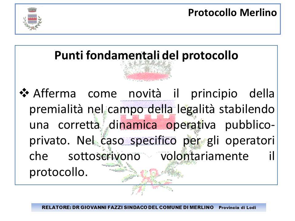 Protocollo Merlino RELATORE: DR GIOVANNI FAZZI SINDACO DEL COMUNE DI MERLINO Provincia di Lodi Punti fondamentali del protocollo Afferma come novità i