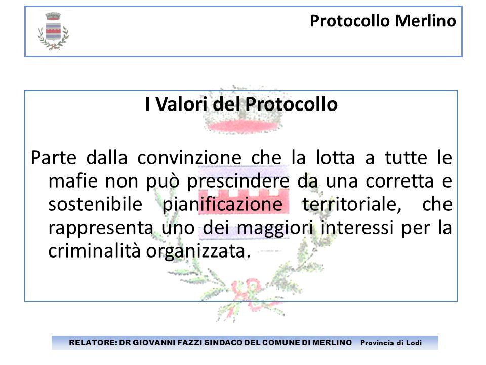 Protocollo Merlino RELATORE: DR GIOVANNI FAZZI SINDACO DEL COMUNE DI MERLINO Provincia di Lodi I Valori del Protocollo Parte dalla convinzione che la