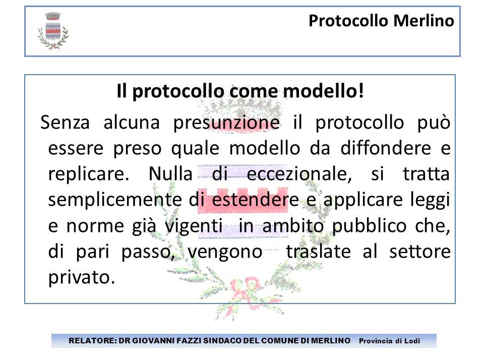 Protocollo Merlino RELATORE: DR GIOVANNI FAZZI SINDACO DEL COMUNE DI MERLINO Provincia di Lodi Il protocollo come modello! Senza alcuna presunzione il