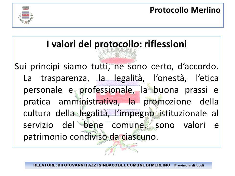 Protocollo Merlino RELATORE: DR GIOVANNI FAZZI SINDACO DEL COMUNE DI MERLINO Provincia di Lodi I valori del protocollo: riflessioni Sui principi siamo