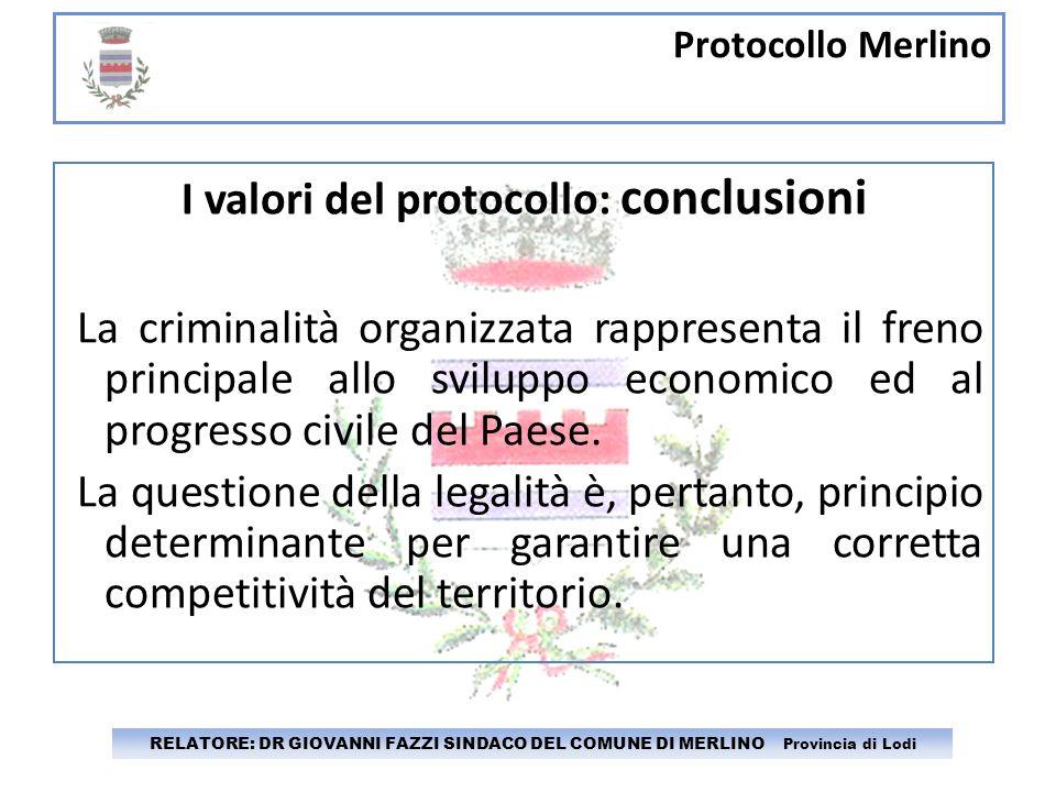 Protocollo Merlino RELATORE: DR GIOVANNI FAZZI SINDACO DEL COMUNE DI MERLINO Provincia di Lodi I valori del protocollo: conclusioni La criminalità org