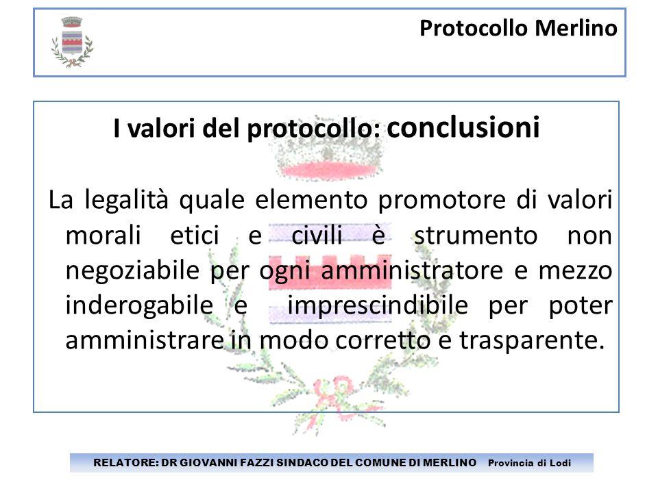 Protocollo Merlino RELATORE: DR GIOVANNI FAZZI SINDACO DEL COMUNE DI MERLINO Provincia di Lodi I valori del protocollo: conclusioni La legalità quale