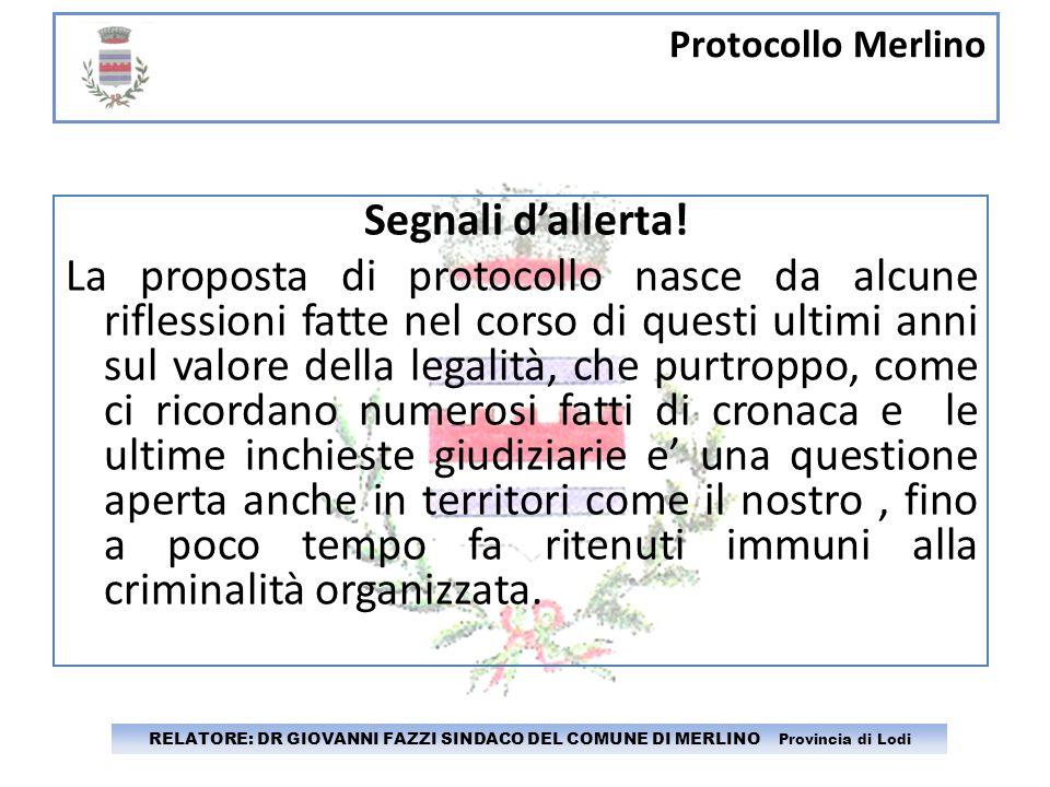 Protocollo Merlino RELATORE: DR GIOVANNI FAZZI SINDACO DEL COMUNE DI MERLINO Provincia di Lodi Segnali dallerta! La proposta di protocollo nasce da al