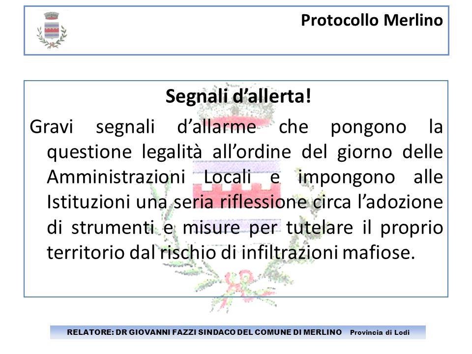 Protocollo Merlino RELATORE: DR GIOVANNI FAZZI SINDACO DEL COMUNE DI MERLINO Provincia di Lodi Segnali dallerta! Gravi segnali dallarme che pongono la