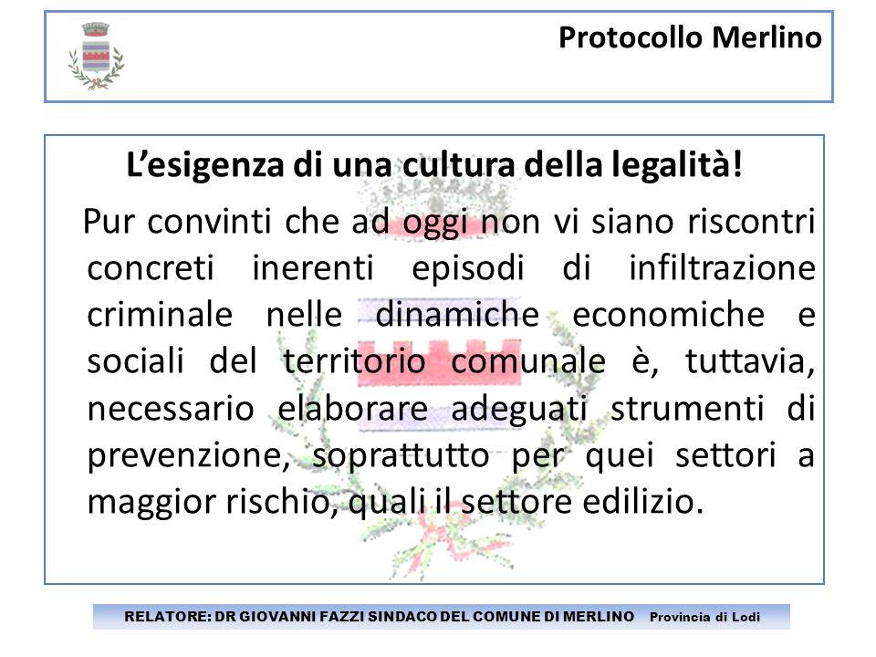 Protocollo Merlino RELATORE: DR GIOVANNI FAZZI SINDACO DEL COMUNE DI MERLINO Provincia di Lodi Lesigenza di una cultura della legalità! Pur convinti c