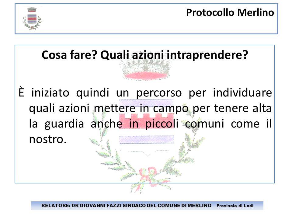 Protocollo Merlino RELATORE: DR GIOVANNI FAZZI SINDACO DEL COMUNE DI MERLINO Provincia di Lodi Il protocollo come modello.