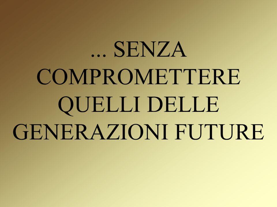 ... SENZA COMPROMETTERE QUELLI DELLE GENERAZIONI FUTURE