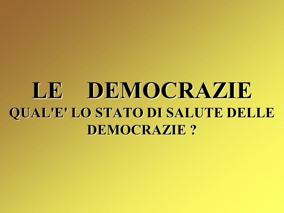 LE DEMOCRAZIE QUAL E LO STATO DI SALUTE DELLE DEMOCRAZIE