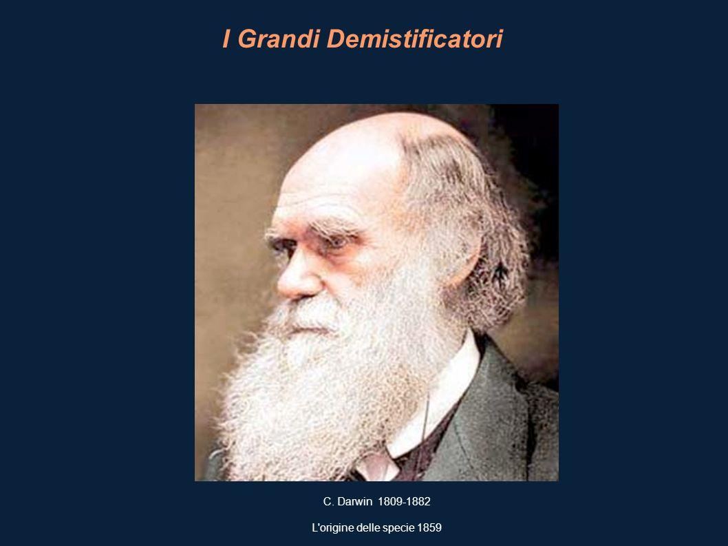 I Grandi Demistificatori C. Darwin 1809-1882 L'origine delle specie 1859
