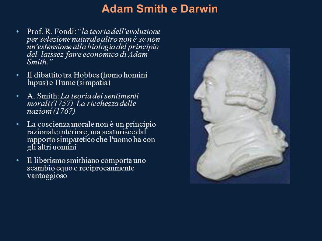 Adam Smith e Darwin Prof. R. Fondi: la teoria dell'evoluzione per selezione naturale altro non è se non un'estensione alla biologia del principio del