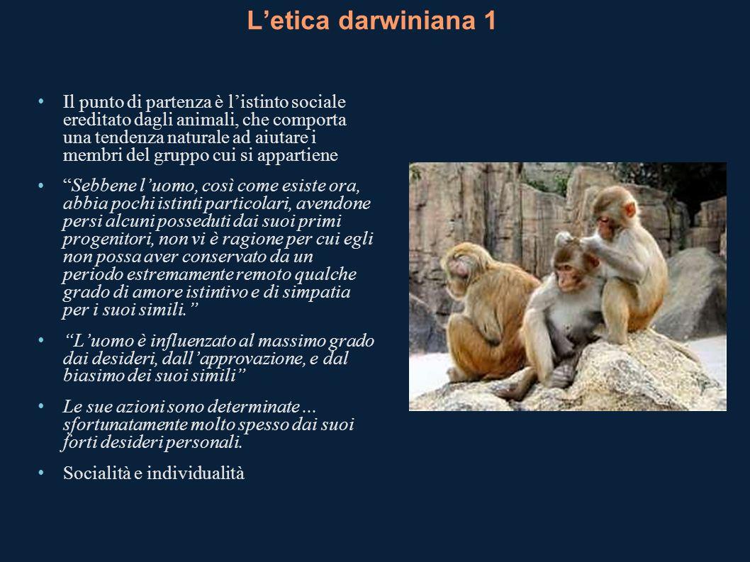 Letica darwiniana 1 Il punto di partenza è listinto sociale ereditato dagli animali, che comporta una tendenza naturale ad aiutare i membri del gruppo