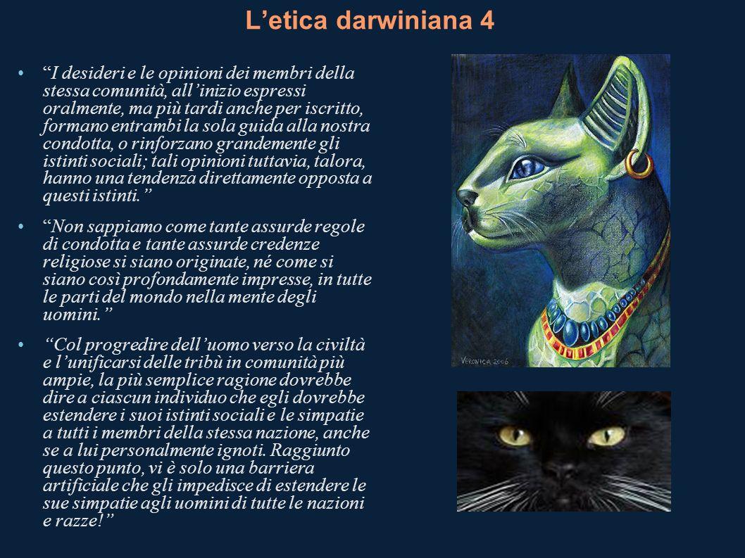 Letica darwiniana 4 I desideri e le opinioni dei membri della stessa comunità, allinizio espressi oralmente, ma più tardi anche per iscritto, formano