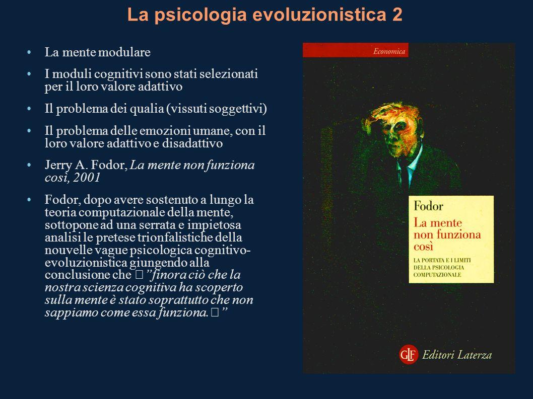 La psicologia evoluzionistica 2 La mente modulare I moduli cognitivi sono stati selezionati per il loro valore adattivo Il problema dei qualia (vissut