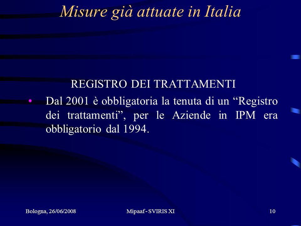 Bologna, 26/06/2008Mipaaf - SVIRIS XI10 Misure già attuate in Italia REGISTRO DEI TRATTAMENTI Dal 2001 è obbligatoria la tenuta di un Registro dei tra