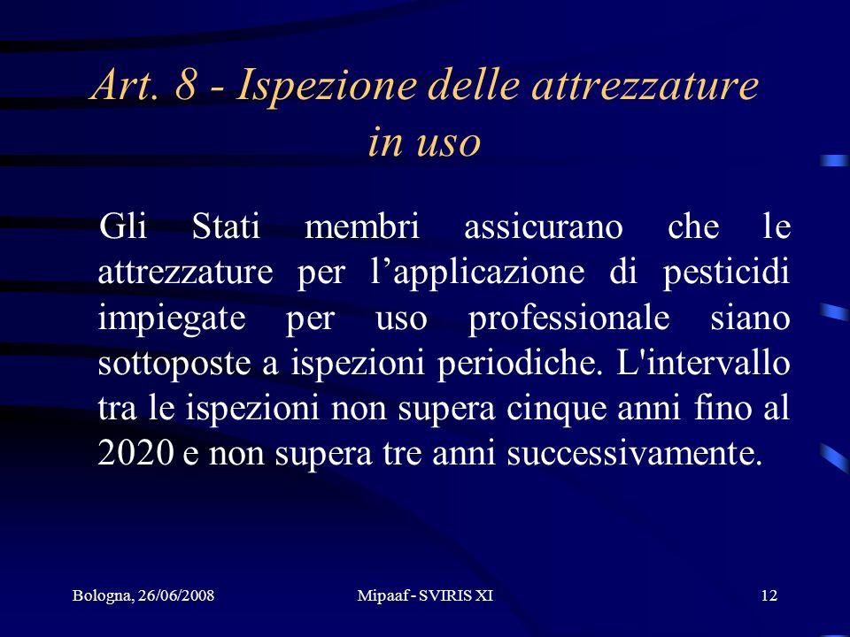 Bologna, 26/06/2008Mipaaf - SVIRIS XI12 Art. 8 - Ispezione delle attrezzature in uso Gli Stati membri assicurano che le attrezzature per lapplicazione