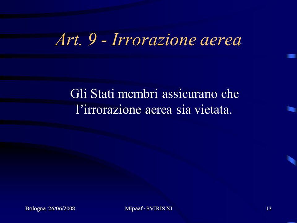 Bologna, 26/06/2008Mipaaf - SVIRIS XI13 Art. 9 - Irrorazione aerea Gli Stati membri assicurano che lirrorazione aerea sia vietata.
