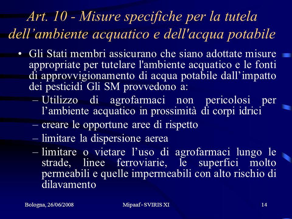 Bologna, 26/06/2008Mipaaf - SVIRIS XI14 Art. 10 - Misure specifiche per la tutela dellambiente acquatico e dell'acqua potabile Gli Stati membri assicu
