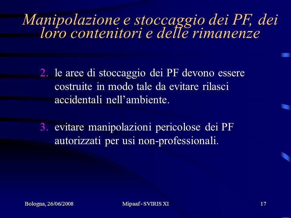 Bologna, 26/06/2008Mipaaf - SVIRIS XI17 2.le aree di stoccaggio dei PF devono essere costruite in modo tale da evitare rilasci accidentali nellambient