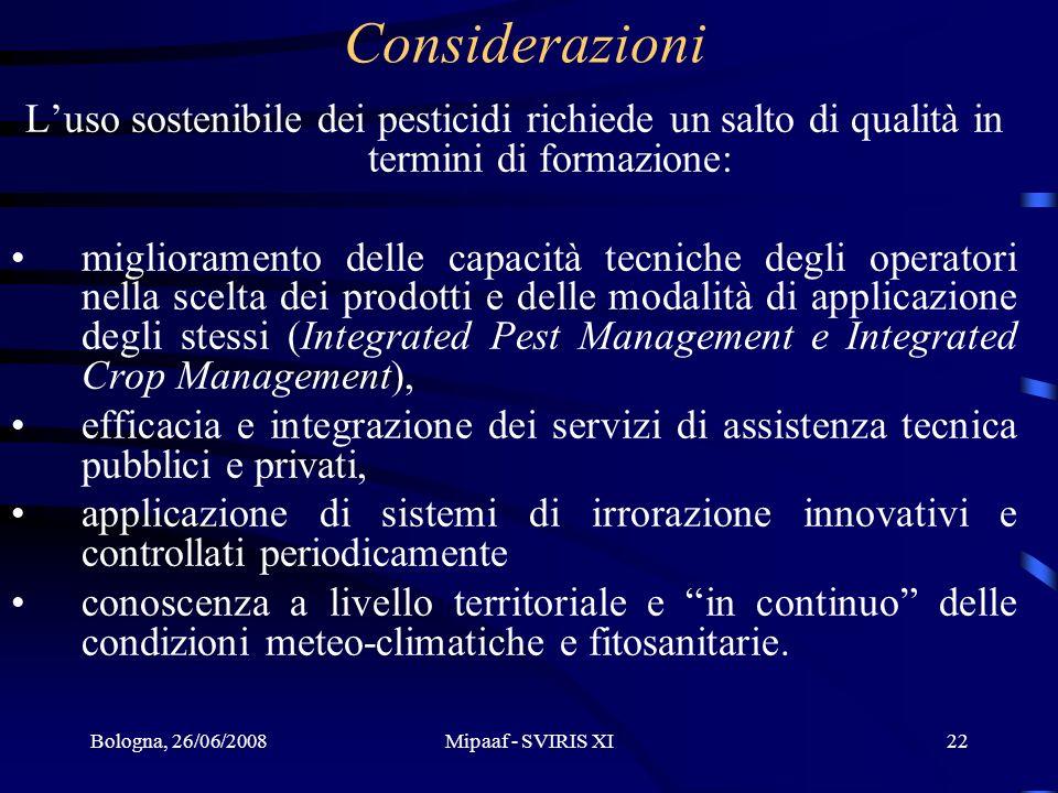 Bologna, 26/06/2008Mipaaf - SVIRIS XI22 Considerazioni Luso sostenibile dei pesticidi richiede un salto di qualità in termini di formazione: miglioram
