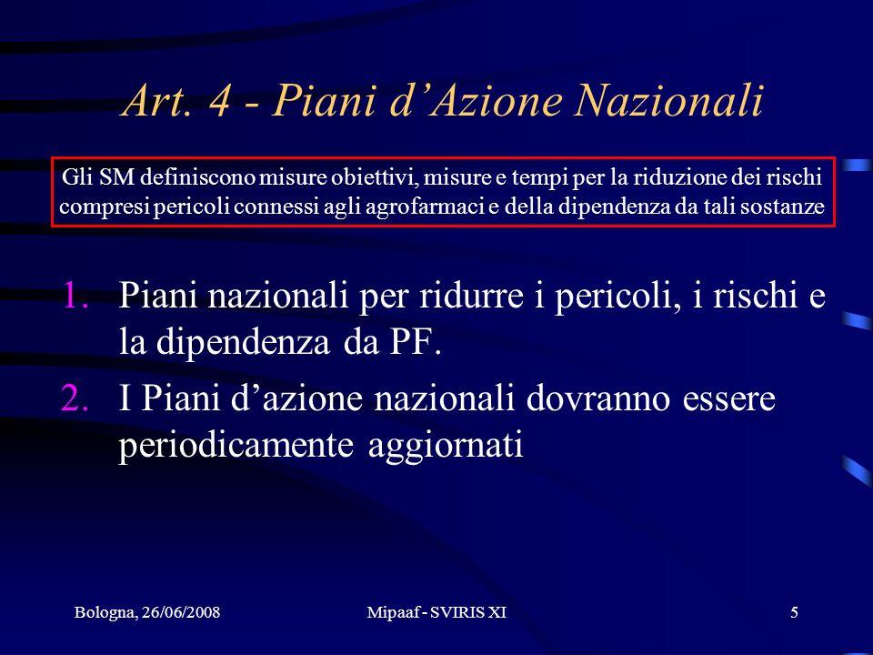 Bologna, 26/06/2008Mipaaf - SVIRIS XI5 Art. 4 - Piani dAzione Nazionali 1.Piani nazionali per ridurre i pericoli, i rischi e la dipendenza da PF. 2.I