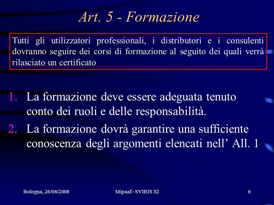 Bologna, 26/06/2008Mipaaf - SVIRIS XI6 Art. 5 - Formazione 1.La formazione deve essere adeguata tenuto conto dei ruoli e delle responsabilità. 2.La fo