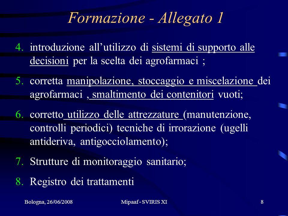 Bologna, 26/06/2008Mipaaf - SVIRIS XI8 4.introduzione allutilizzo di sistemi di supporto alle decisioni per la scelta dei agrofarmaci ; 5.corretta man