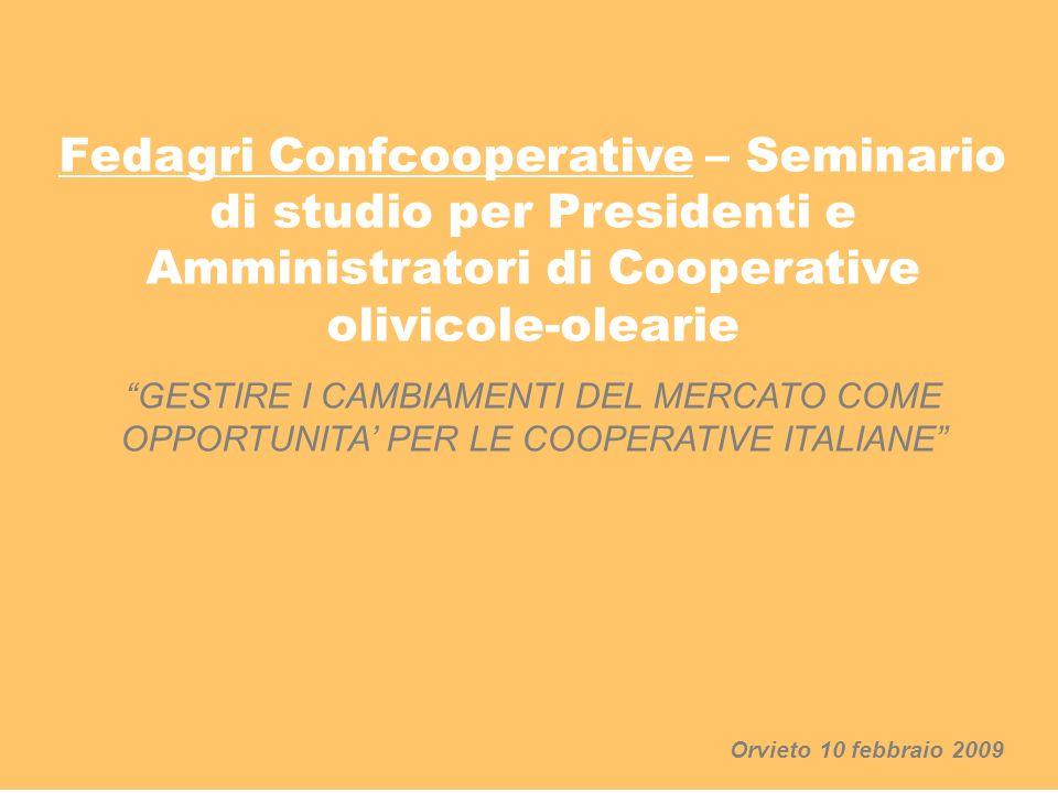 Fedagri Confcooperative – Seminario di studio per Presidenti e Amministratori di Cooperative olivicole-olearie GESTIRE I CAMBIAMENTI DEL MERCATO COME