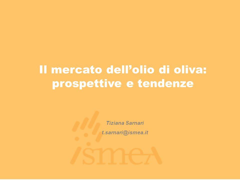Il mercato dellolio di oliva: prospettive e tendenze Tiziana Sarnari t.sarnari@ismea.it