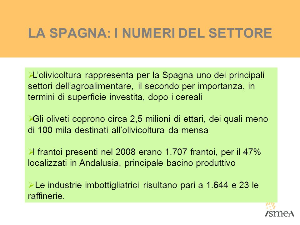 LA SPAGNA: I NUMERI DEL SETTORE Lolivicoltura rappresenta per la Spagna uno dei principali settori dellagroalimentare, il secondo per importanza, in t