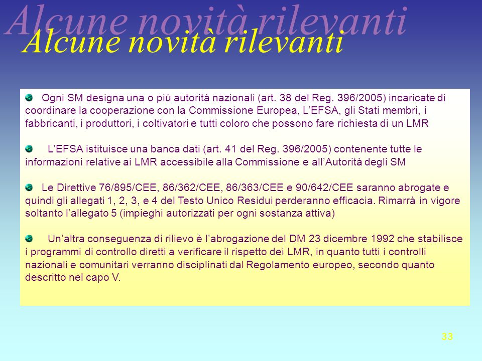 33 Ogni SM designa una o più autorità nazionali (art. 38 del Reg. 396/2005) incaricate di coordinare la cooperazione con la Commissione Europea, LEFSA