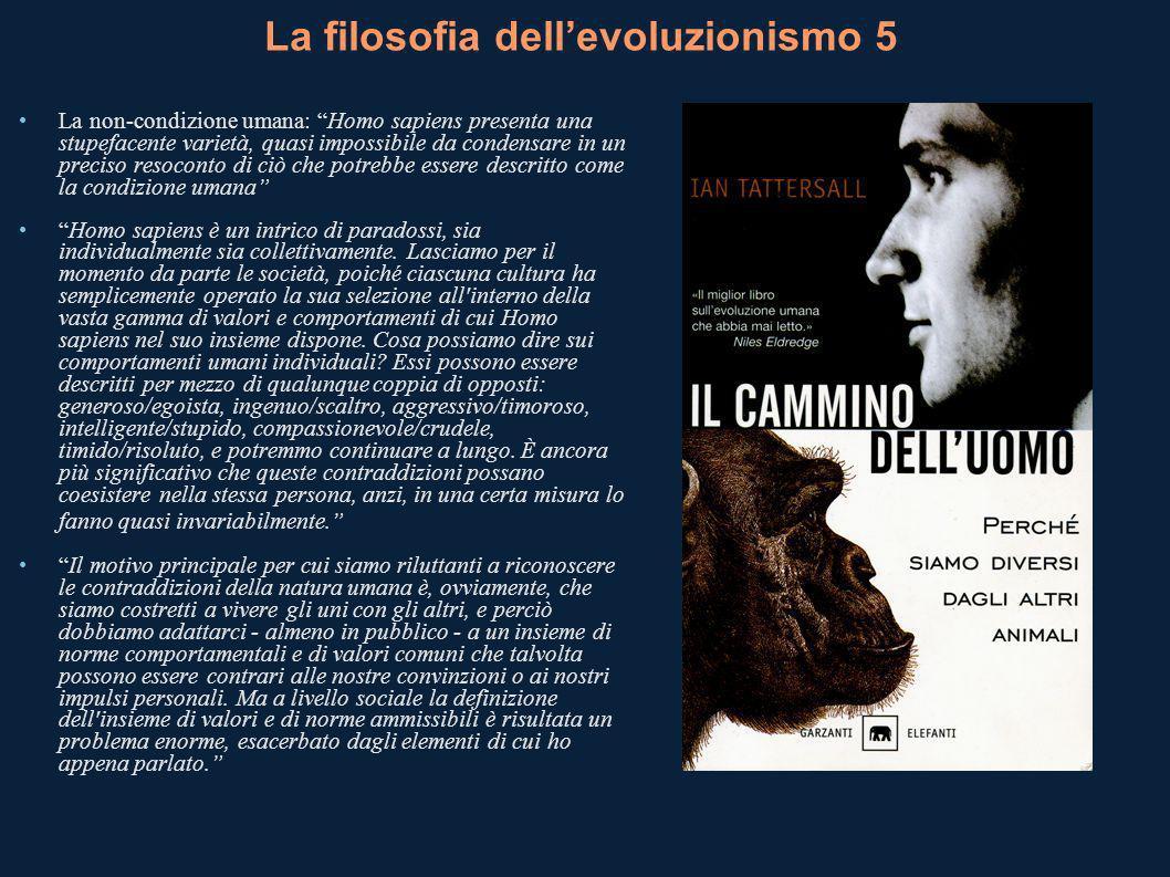 La filosofia dellevoluzionismo 5 La non-condizione umana: Homo sapiens presenta una stupefacente varietà, quasi impossibile da condensare in un precis