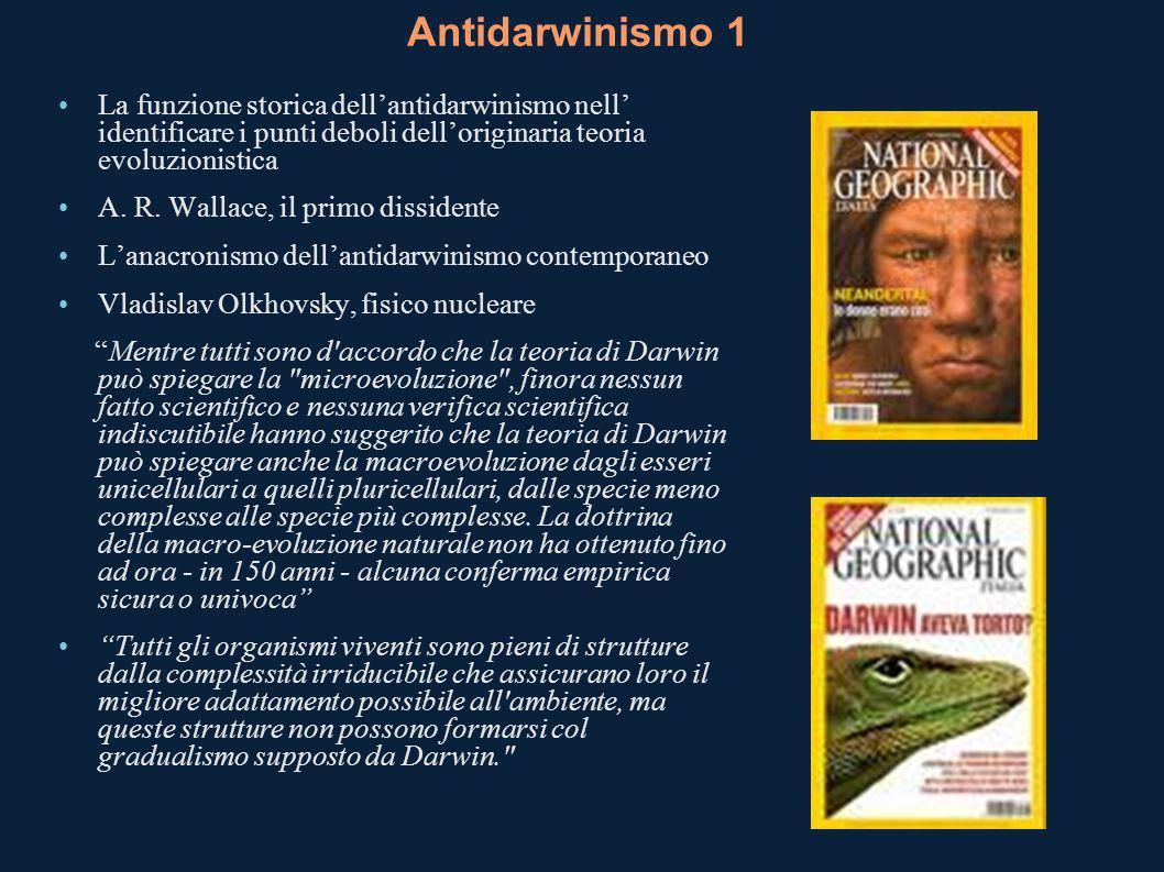 Antidarwinismo 1 La funzione storica dellantidarwinismo nell identificare i punti deboli delloriginaria teoria evoluzionistica A. R. Wallace, il primo